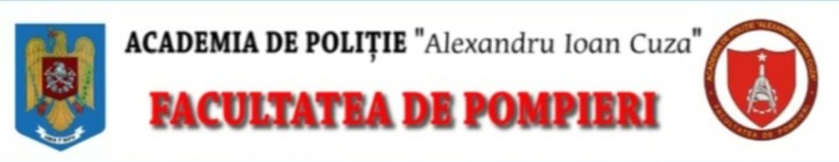 """Facultatea de Pompieri din cadrul Academiei de Politie """"Alexandru Ioan Cuza"""""""